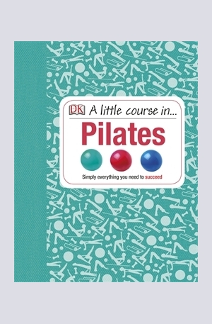 Книга - A Little Course in... Pilates