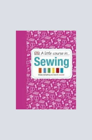 Книга - A Little Course in... Sewing