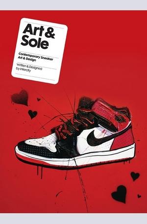Книга - Art & Sole: Contemporary Sneaker Art & Design