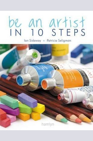 Книга - Be an Artist in 10 Steps: Drawing, Watercolour, Oils, Acrylics, Pastels
