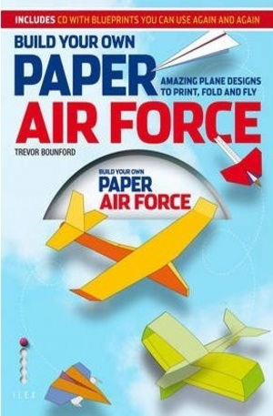 Книга - Build Your Own Paper Air Force: Amazing Plane Designs to Print, Fold and Fly + CD