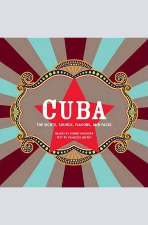 Книга - Cuba - The Sights, Sounds, Flavors, and Faces