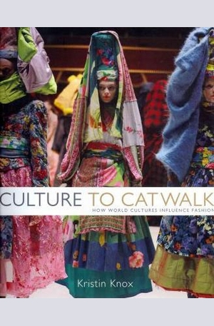Книга - Culture to Catwalk: How World Cultures Influence Fashion