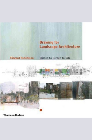 Книга - Drawing for Landscape Architecture: Sketch to Screen to Site