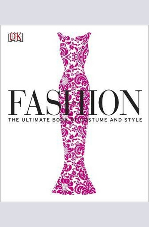 Книга - Fashion. The Ultimate Book of Costume and Style