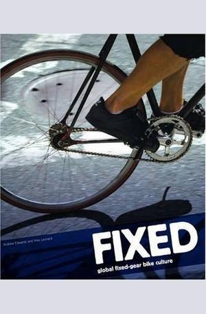 Книга - Fixed: Global Fixed-Gear Bike Culture