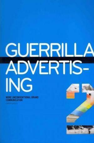 Книга - Guerrilla Advertising 2: More Unconventional Brand Communications