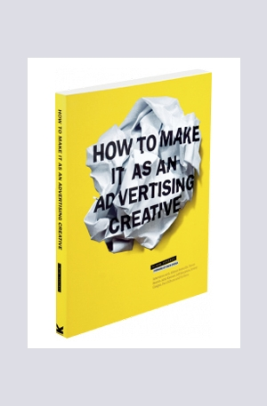 Книга - How to Make it as an Advertising Creative