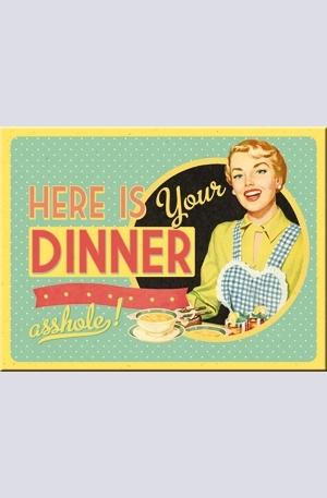 Продукт - Магнит Here Is Your Dinner Asshole!