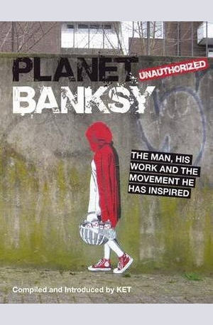 Книга - Planet Banksy: The Man, His Work and the Movement He Inspired