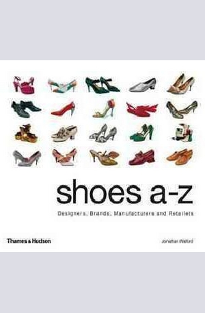 Книга - Shoes A-Z: Designers, Brands, Manufacturers and Retailers