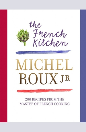 Книга - The French Kitchen: 200 Recipes from the Master of French Cooking