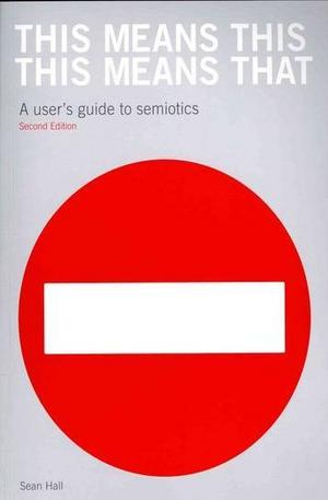 Книга - This Means This, This Means That: A Users Guide to Semiotics