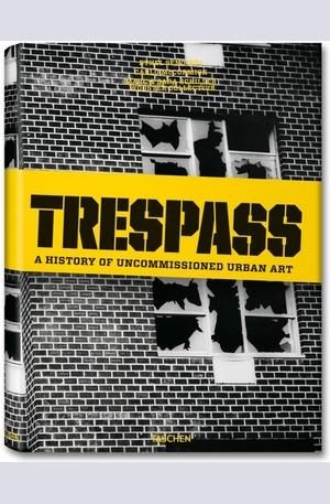 Книга - Trespass. A History of Uncommissioned Urban Art