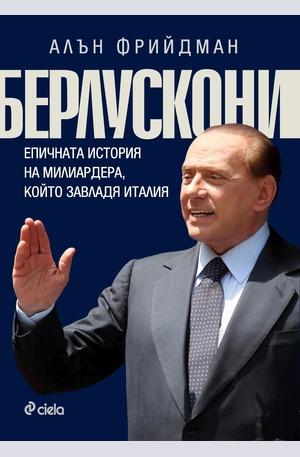 Книга - Берлускони. Епичната история на милиардера, който завладя Италия