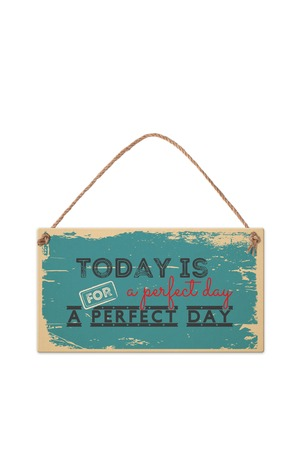 Продукт - Табелка - Today is a perfect day for a perfect day